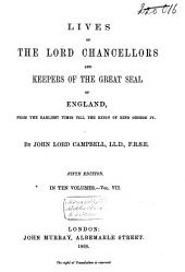 Lives of the Lord Chancellors and Keepers of the Great Seal of England: From the Earliest Times Till the Reign of King George IV, Volume 7