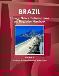 Brazil Ecology  Nature Protection Laws and Regulation Handbook Volume 1 Strategic Information and Basic Laws PDF