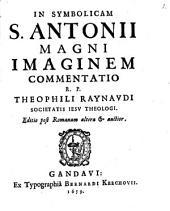 In symbolicam S. Antonii Magni Imaginem Commentatio R. P. Theophili Raynavdi Societatis Iesv Theologi
