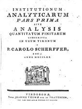 Institutiones Analyticae: Conscripta In Usum Tironum. ¬Pars ¬prima Sive Analysis Quantitatum Finitarum, Volume 1