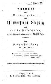 Entwurf zur Wiedergeburt der Universität Leipzig und andrer Hochschulen, welche ihr mehr oder weniger ähnlich sind
