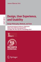 Design, User Experience, and Usability: Design Philosophy, Methods, and Tools: Second International Conference, DUXU 2013, Held as Part of HCI International 2013, Las Vegas, NV, USA, July 21-26, 2013, Proceedings, Part 1
