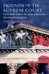 Friends of the Supreme Court: Interest Groups and Judicial Decision Making