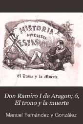 Don Ramiro I de Aragon, ó, El trono y la muerte: novela histórica original