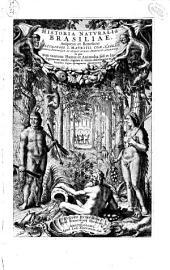 Historia natvralis Brasiliae ...: In qua non tantum plantæ et animalia, sed et indigenarum morbi, ingenia et mores describuntur et iconibus supra quingentas illustrantur