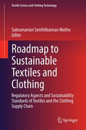 Roadmap to Sustainable Textiles and Clothing: Regulatory Aspects and Sustainability Standards of Textiles and the Clothing Supply Chain