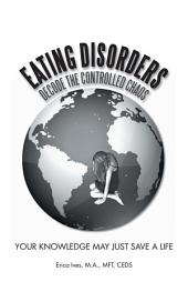 EATING DISORDERS: Decode The Controlled Chaos: Your Knowledge May Just Save A Life