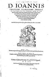 D. Ioannis Thavleri Clarissimi Theologi Piissimae Tam De Tempore Qvam De Sanctis Homili[a]e, Operáq[ue] eiusdem alia Pietati quàm maximè inseruientia