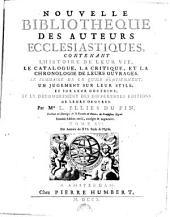 NOUVELLE BIBLIOTHEQUE DES AUTEURS ECCLESIASTIQUES: CONTENANT L'HISTOIRE DE LEUR VIE, LE CATALOGUE, LA CRITIQUE, ET LA CHRONOLOGIE DE LEURS OUVRAGES. LE SOMMAIRE DE CE QU'ILS CONTIENNENT, UN JUGEMENT SUR LEUR STYLE, ET SUR LEUR DOCTRINE; ET LE DENOMBREMENT DES DIFFERENTES EDITIONS DE LEURS OEUVRES, Volume16