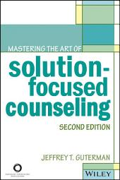 Mastering the Art of Solution-Focused Counseling: Edition 2