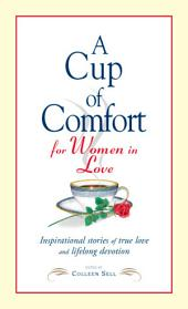 A Cup of Comfort for Women in Love: Inspirational Stories of True Love and Lifelong Devotion