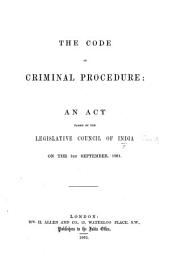 The Code of Criminal Procedure: an Act Passed by the Legislative Council of India ... 1861