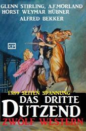 Das dritte Dutzend: Zwölf Western: 1389 Seiten Spannung