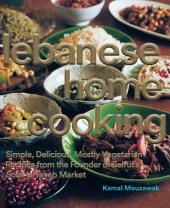Lebanese Home Cooking: Simple, Delicious, Mostly Vegetarian Recipes from the Founder of Beirut's Souk El Tayeb Market