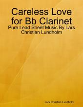 Careless Love for Bb Clarinet - Pure Lead Sheet Music By Lars Christian Lundholm