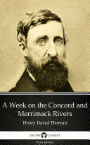 A Week on the Concord and Merrimack Rivers by Henry David Thoreau - Delphi Classics (Illustrated)
