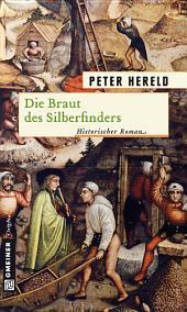 Die Braut des Silberfinders: Historischer Roman