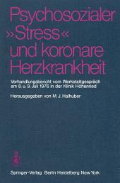 """Psychosozialer """"Stress"""" und koronare Herzkrankheit: Verhandlungsbericht vom Werkstattgespräch am 8. und 9. Juli 1976 in der Klinik Höhenried"""