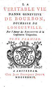 La véritable vie d'Anne Geneviève de Bourbon, duchesse de Longveville: par l'auteur des ''Anecdotes de la constitution Unigenitus''