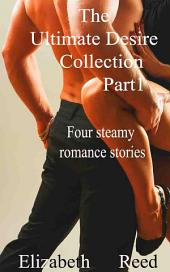 The Ultimate Desire Collection Part One: Four Steamy Romance Stories