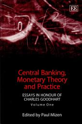 Central Banking, Monetary Theory and Practice: Essays in Honour of Charles Goodhart, Volume 1
