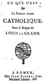 Ce que c'est que la France toute catholique: sous le règne de Louis le Grand