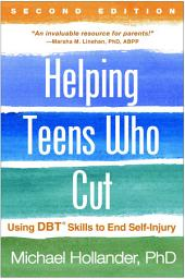 Helping Teens Who Cut, Second Edition: Using DBT® Skills to End Self-Injury, Edition 2