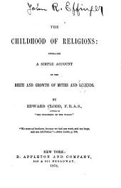 The Childhood of Religions: Embracing a Simple Account of the Birth & Growth of Myths and Legends