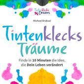 Tintenklecks-Träume: Finde in 10 Minuten die Idee, die Dein Leben verändert