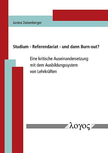 Studium   Referendariat   und dann Burn out  Eine kritische Auseinandersetzung mit dem Ausbildungssystem von Lehrkr  ften PDF