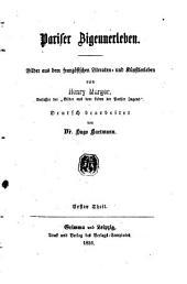 Pariser Zigeunerleben: Bilder aus dem französischen Literaten- und Künstlerleben von Henry Murger. Deutsch bearbeitet von Hugo Hartmann, Band 1