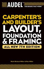 Audel Carpenter's and Builder's Layout, Foundation, and Framing: Edition 7