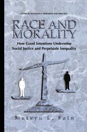 Race and Morality: How Good Intentions Undermine Social Justice and Perpetuate Inequality