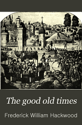 The Good Old Times: The Romance of Humble Life in England