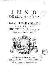 Inno della Natura di Carlo Stendardi patrizio fiorentino, e sienese. Composto nel 1762