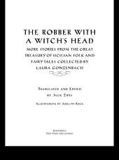 The Robber with a Witch's Head: More Stories from the Great Treasury of Sicilian Folk and Fairy Tales Collected by Laura Gonzenbach
