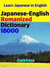 Japanese-English Romanized Dictionary 18000: Learn Japanese for school, tests, business, and travel in English (How to study Japanese anywhere with a smartphone or tablet)