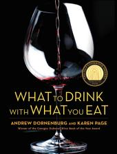 What to Drink with What You Eat: The Definitive Guide to Pairing Food with Wine, Beer, Spirits, Coffee, Tea - Even Water - Based on Expert Advice from America's Best Sommeliers