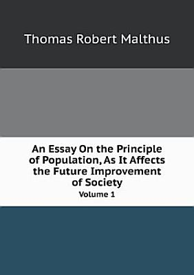 An Essay On the Principle of Population  As It Affects the Future Improvement of Society PDF