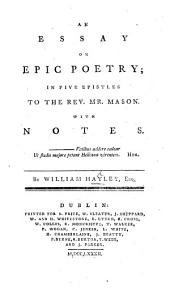 An Essay on Epic poetry, in five epistles, [and in verse] ... with notes
