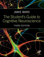 The Student's Guide to Cognitive Neuroscience: Edition 3