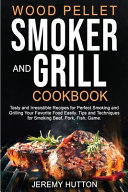 Wood Pellet Smoker and Grill Cookbook