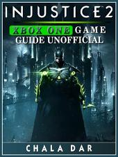 Injustice 2 Xbox One Game Guide Unofficial