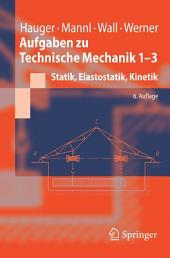 Aufgaben zu Technische Mechanik 1-3: Statik, Elastostatik, Kinetik, Ausgabe 6
