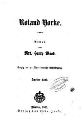 Roland Yorke: Roman von Mrs. Henry Wood. Einzig autorisirte deutsche Uebersetzung, Band 2