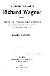 Le musicien-poète Richard Wagner: étude de psychologie musicale, suivie d'une bibliographie raisonnée des ouvrages consultés