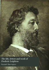 The life, letters and work of Frederic Leighton: Volume 2