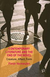 Contemporary Literature and the End of the Novel: Creature, Affect, Form