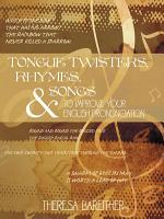 Tongue Twisters  Rhymes  and Songs to Improve Your English Pronunciation PDF