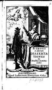 H. Grotii et aliorum dissertationes de studiis instituendis